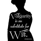 Vulgarity is No Substitute for Wit by Dowager Countess