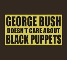 George Bush Doesn't Care About Black Puppets by BattleTheGazz