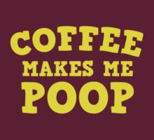 Coffee Makes Me Poop by BrightDesign