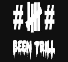 Been Trill by DopeOutfitters