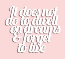 It does not do to dwell on dreams & forget to live Kids Clothes