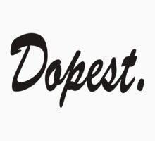 Dopest by blckstrps29