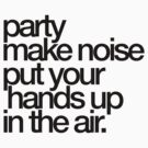 Party Make Noise Put Your Hands Up In The Air by DropBass