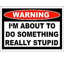 Stupid Warning Photographic Print