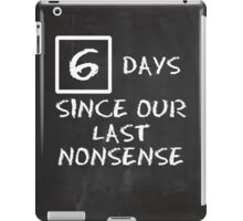 Days Since Our Last Nonsense iPad Case/Skin