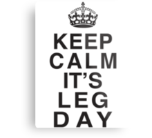 Keep Calm Its Leg Day (Black) Metal Print