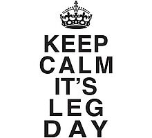 Keep Calm Its Leg Day (Black) Photographic Print