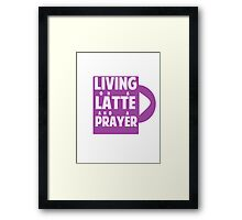 Living on a Latte and a Prayer Framed Print
