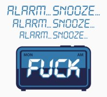 Alarm...Snooze...Fuck!!! by artpolitic