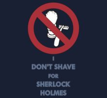 I don't shave for Sherlock Holmes by inkredible