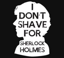 I don't shave for Sherlock holmes - inverse by Matthew James