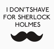 I don't shave for Sherlock Holmes by profriversong