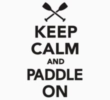 Keep calm and Paddle on by Designzz