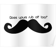 Does yours rub off too? Poster