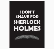 I don't shave for Sherlock Holmes by sebgoat