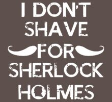 I don't shave for sherlock holmes. by Elite297A