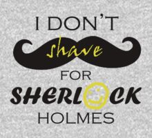 I don't shave for Sherlock Holmes by lockwie