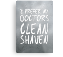 I Prefer My Doctors Clean Shaven Metal Print