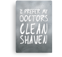 I Prefer My Doctors Clean Shaven Canvas Print
