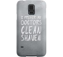 I Prefer My Doctors Clean Shaven Samsung Galaxy Case/Skin