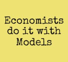ECONOMISTS DO IT WITH MODELS by Bundjum