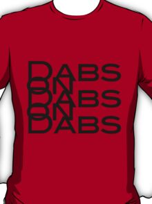 Dabs on Dabs on Dabs T-Shirt