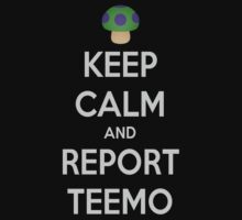 KEEP CALM AND REPORT TEEMO by Max Jank