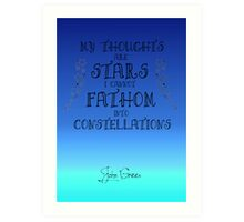 My Thoughts are Stars I Cannot Fathom into Constellations Art Print