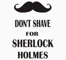 DON'T SHAVE FOR SHERLOCK HOLMES! by NargleSlayer