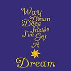 Way Down Deep Inside I've Got A Dream by ThePepperPants