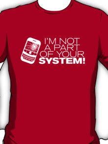I'm not a part of your system! (White Version) T-Shirt