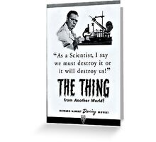 We must destroy The Thing! - The Thing From Another World! Greeting Card