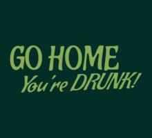 Go HOME- You're DRUNK in green by jazzydevil