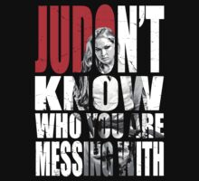 Ronda Rousey - Judon't know who you are messing with by ronin47design