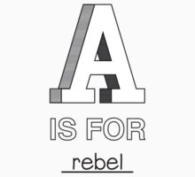 A is for rebel by squidyes