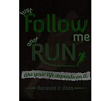 Just Follow Me and Run Photographic Print