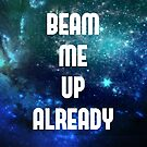 Beam Me Up Already by immunetogravity