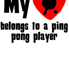 My Heart Belongs To A Ping Pong Player by kwg2200