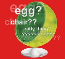 Egg?  Chair??  Sitty thing? Kids Clothes