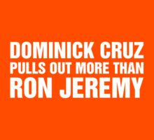 Dominick Cruz pulls out more than Ron Jeremy by ipsifu