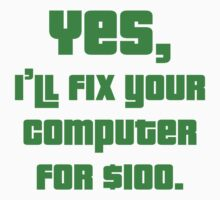 Yes, I'll Fix Your Computer For $100 by BrightDesign