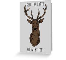 Keep The Earth Below My Feet. Greeting Card