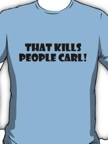 That kills people Carl T-Shirt