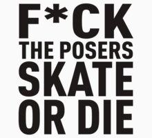 FUCK THE POSERS. SKATE OR DIE by CelsoPelegrini