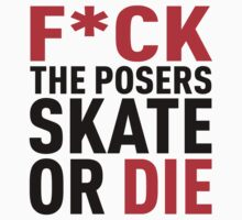 F*CK THE POSERS. SKATE OR DIE by CelsoPelegrini
