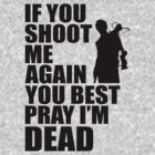 Daryl Dixon; If You Shoot Me Again You Best Pray Im Dead by printproxy