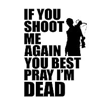Daryl Dixon; If You Shoot Me Again You Best Pray Im Dead Photographic Print