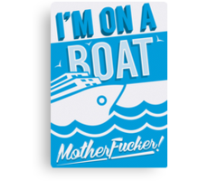 I'm On A Boat! Canvas Print