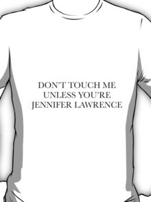 don't touch me unless you're jennifer lawrence T-Shirt