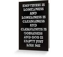 Emptiness is Loneliness  Greeting Card